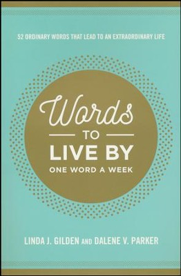 Words to Live By: One Word a Week   -     By: Linda Gilden, Dalene Parker
