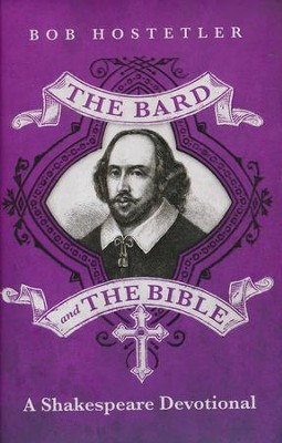 The Bard and the Bible: A Shakespeare Devotional  -     By: Bob Hostetler
