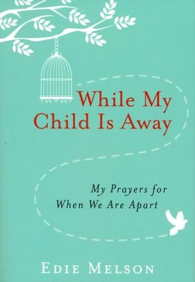 While My Child Is Away: My Prayers for When We Are Apart  -     By: Edie Melson