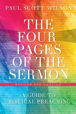 The Four Pages of the Sermon, Revised and Updated: A Guide to Biblical Preaching - eBook  -     By: Paul Scott Wilson