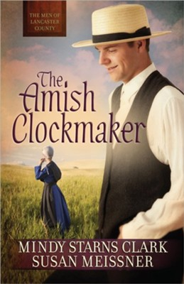 The Amish Clockmaker #3   -     By: Mindy Starns Clark, Susan Meissner