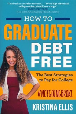 How to Graduate Debt-Free: The Best Strategies to Pay for College #NotGoingBroke  -     By: Kristina Ellis