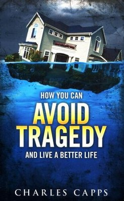 How You Can Avoid Tragedy And Live A Better Life: Revised  -     By: Charles Capps