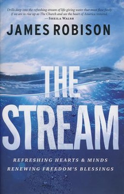 The Stream: Refreshing Hearts & Minds, Renewing Freedom's Blessings  -     By: James Robison