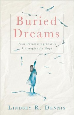 Buried Dreams: From Devastating Loss to Unimaginable Hope - eBook  -     By: Lindsey R. Dennis