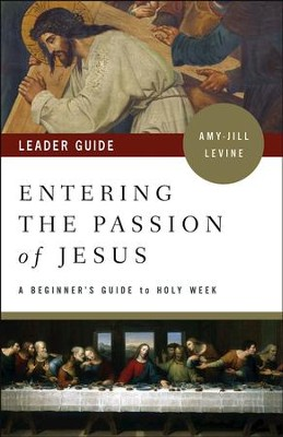 Entering the Passion of Jesus Leader Guide: A Beginner's Guide to Holy Week - eBook  -     By: Amy-Jill Levine