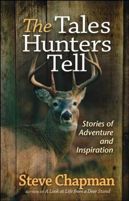 The Tales Hunters Tell: Stories of Adventure and Inspiration  -     By: Steve Chapman