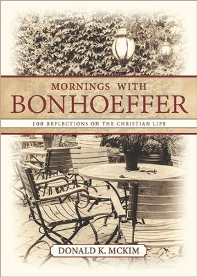 Mornings with Bonhoeffer: 100 Reflections on the Christian Life - eBook  -     By: Donald K. McKim