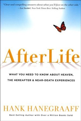 Afterlife: What You Need to Know About Heaven, The Hereafter & Near-Death Experiences  -     By: Hank Hanegraaff