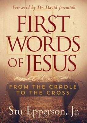 First Words of Jesus: From the Cradle to the Cross  -     By: Stu Epperson