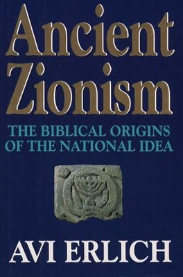 Ancient Zionism: The Biblical Origins of the National Idea - eBook  -     By: Avi Erlich
