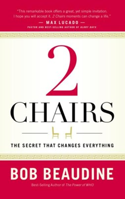 2 Chairs: The Secret That Changes Everything  -     By: Bob Beaudine