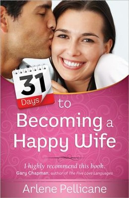 31 Days to Becoming a Happy Wife  -     By: Arlene Pellicane