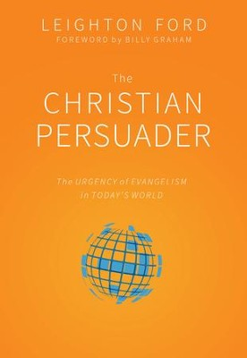 The Christian Persuader: The Urgency of Evangelism in Today's World - eBook  -     By: Leighton Ford