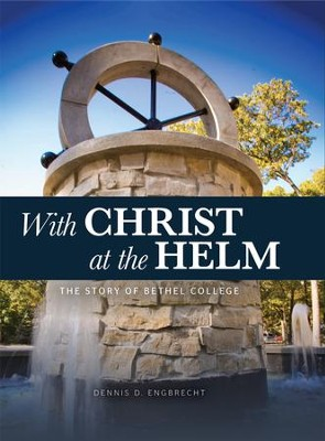 With Christ at the Helm: The Story of Bethel College - eBook  -     By: Dennis Engbrecht