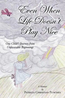 Even When Life Doesn't Play Nice: One Child's Journey from Unfavorable Beginnings - A Memoir - eBook  -     By: Patricia Punches