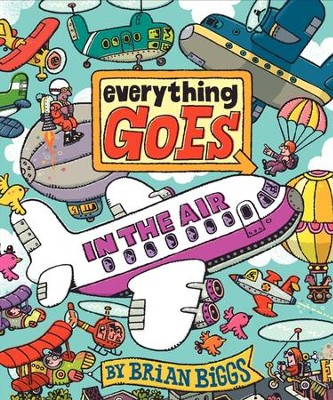 Everything Goes: In the Air  -     By: Brian Biggs     Illustrated By: Brian Biggs