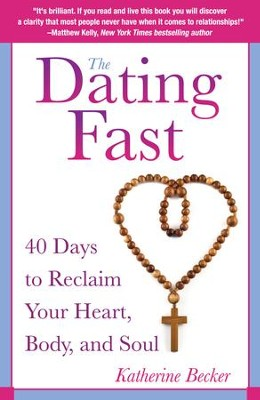 The Dating Fast: 40 Days to Reclaim Your Heart, Body, and Soul - eBook  -     By: Katherine Becker