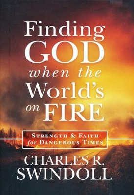 Finding God When the World's On Fire: Strength and Faith for Dangerous Times  -     By: Charles R. Swindoll