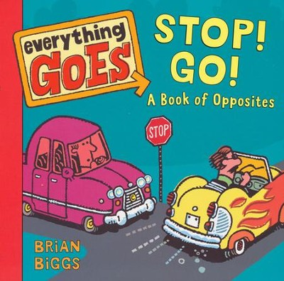Everything Goes: Stop! Go! A Book of Opposites   -     By: Brian Biggs     Illustrated By: Brian Biggs