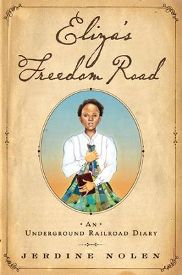 Eliza's Freedom Road: An Underground Railroad Diary  -     By: Jerdine Nolen