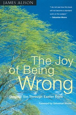 The Joy of Being Wrong: Original Sin Through Easter Eyes - eBook  -     By: James Alison