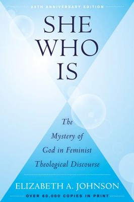 She Who Is: The Mystery of God in Feminist Theological Discourse - eBook  -     By: Elizabeth Johnson