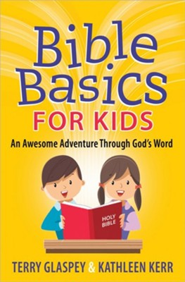 Bible Basics for Kids: An Awesome Adventure Through God's Word  -     By: Terry Glaspey, Kathleen Kerr