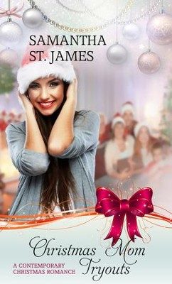 Christmas Mom Tryouts - eBook  -     By: Samantha St. James