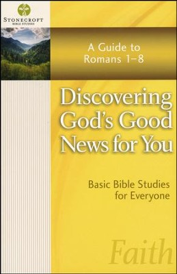 Discovering God's Good News for You: A Guide to Romans 1-8  -     By: Stonecroft Ministries