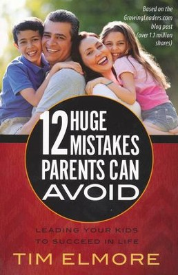 12 Huge Mistakes Parents Can Avoid: Leading Your Kids to Succeed in Life  -     By: Tim Elmore