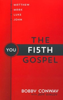 The Fifth Gospel: Matthew, Mark, Luke, John . . . You  - Slightly Imperfect  -     By: Bobby Conway, Jeff Kinley