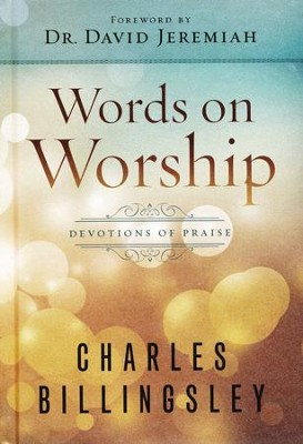 Words on Worship: Devotions of Praise  -     By: Charles Billingsley