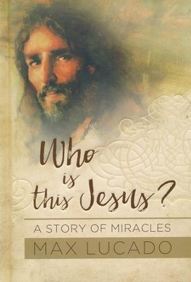 Who Is This Jesus?  -     By: Max Lucado