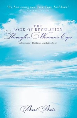 The Book of Revelation Through a Woman's Eyes: A Commentary That Reads More Like A Novel - eBook  -     By: Bari Bair