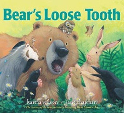 Bear's Loose Tooth  -     By: Karma Wilson     Illustrated By: Jane Chapman