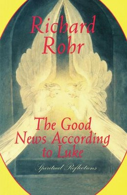 The Good News According to Luke: Spiritual Reflections - eBook  -     By: Richard Rohr