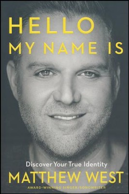 Hello, My Name Is: Discover Your True Identity   -     By: Matthew West