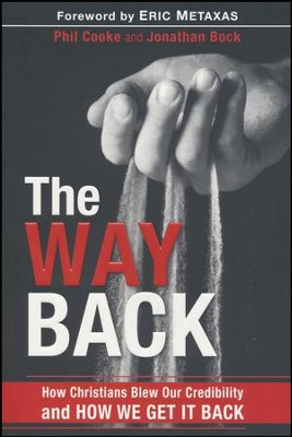 The Way Back: How Christians Blew Our Credibility and  How We Get It Back  -     By: Phil Cooke, Jonathan Bock