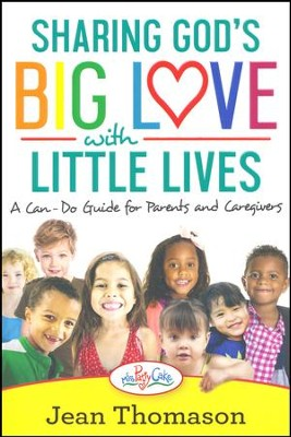 Sharing God's Big Love with Little Lives: A Can-Do Guide for Parents and Caregivers  -     By: Jean Thompson