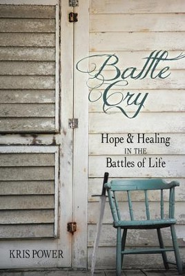 Battle Cry: Hope and Healing in the Battles of Life - eBook  -     By: Kris Power