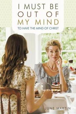 I Must Be Out of My Mind to Have the Mind of Christ - eBook  -     By: June Martin