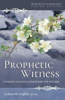 Prophetic Witness: Catholic Women's Strategies for Reform - eBook  -     Edited By: Colleen Griffith