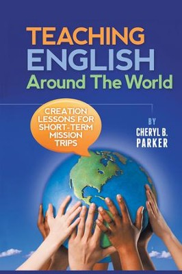 Teaching English Around the World: Creation Lessons for Short-term Mission Trips - eBook  -     By: Cheryl Parker