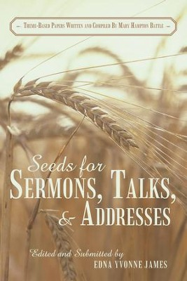 Seeds for Sermons, Talks, and Addresses: Theme-Based Papers Written and Compiled by Mary Hampton Battle - eBook  -     Edited By: Edna James     By: Mary Battle