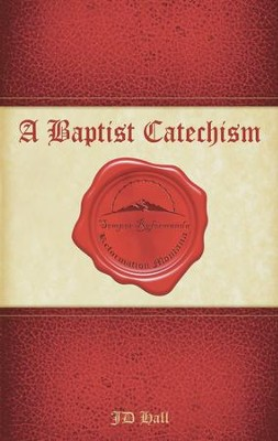 A Baptist Catechism: For Personal and Family Devotion - eBook  -     By: J. Hall