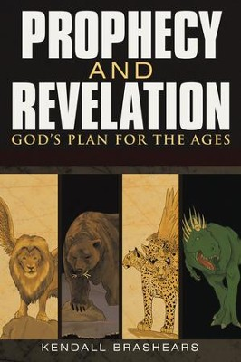 Prophecy and Revelation: God's Plan for the Ages: A Guide to End Time Events - eBook  -     By: Kendall Brashears