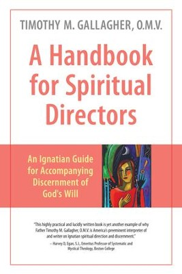 A Handbook for Spiritual Directors: An Ignatian Guide for Accompanying Discernment of God's Will - eBook  -     By: Timothy M. Gallagher O.M.V.