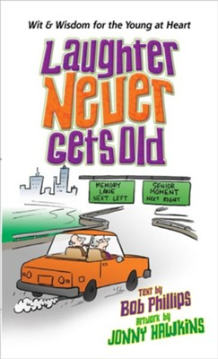 Laughter Never Gets Old: Wisdom and Wit for the Young at Heart  -     By: Bob Phillips, Jonny Hawkins