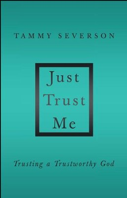 Just Trust Me: Trusting a Trustworthy God - eBook  -     By: Tammy Severson